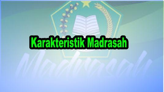 Karakteristik Madrasah