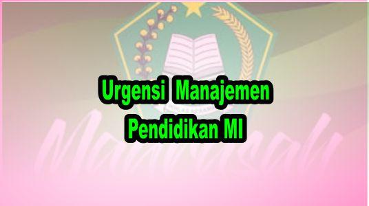 Urgensi  Manajemen Pendidikan MI
