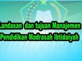 Landasan-dan-tujuan-Manajemen-Pendidikan-Madrasah-Ibtidaiyah