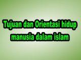 Tujuan-dan-Orientasi-hidup-manusia-dalam-islam